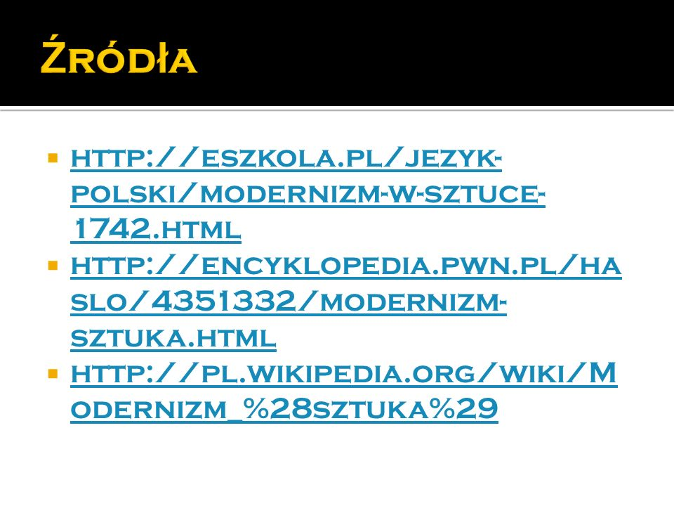Źródła http://eszkola.pl/jezyk-polski/modernizm-w-sztuce-1742.html