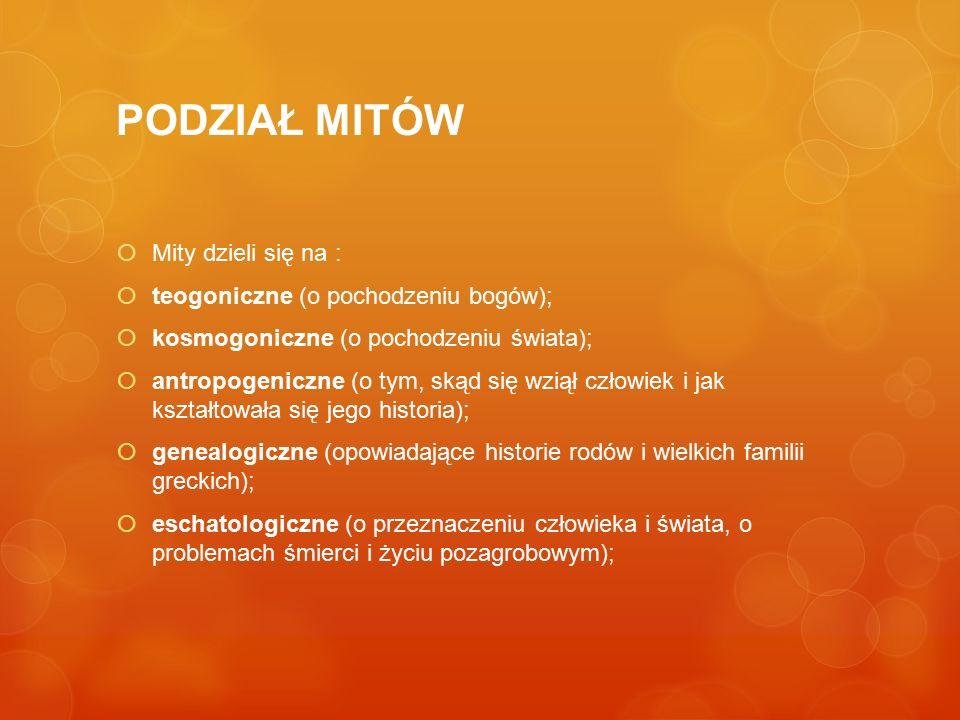 PODZIAŁ MITÓW Mity dzieli się na : teogoniczne (o pochodzeniu bogów);