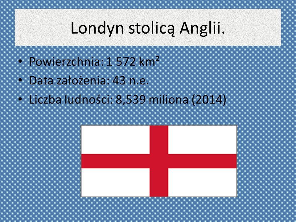 Londyn stolicą Anglii. Powierzchnia: 1 572 km² Data założenia: 43 n.e.