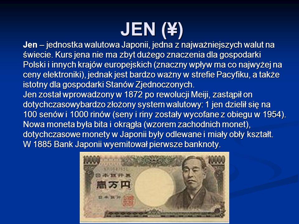 JEN (¥) Jen – jednostka walutowa Japonii, jedna z najważniejszych walut na. świecie. Kurs jena nie ma zbyt dużego znaczenia dla gospodarki.