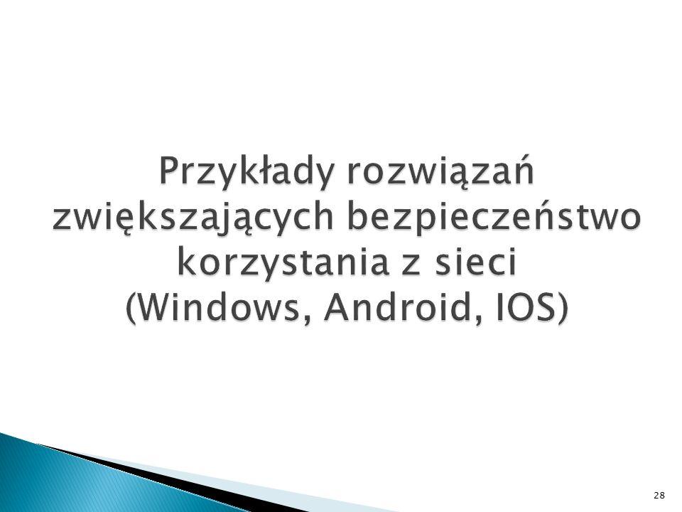 Przykłady rozwiązań zwiększających bezpieczeństwo korzystania z sieci (Windows, Android, IOS)