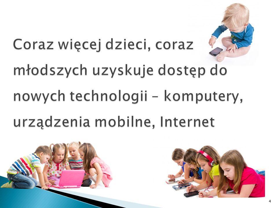 Coraz więcej dzieci, coraz młodszych uzyskuje dostęp do nowych technologii – komputery, urządzenia mobilne, Internet