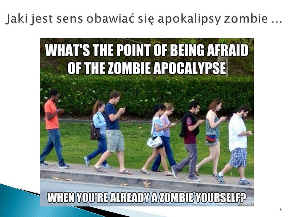 Jaki jest sens obawiać się apokalipsy zombie …