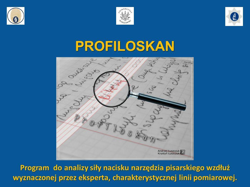 PROFILOSKAN Program do analizy siły nacisku narzędzia pisarskiego wzdłuż wyznaczonej przez eksperta, charakterystycznej linii pomiarowej.