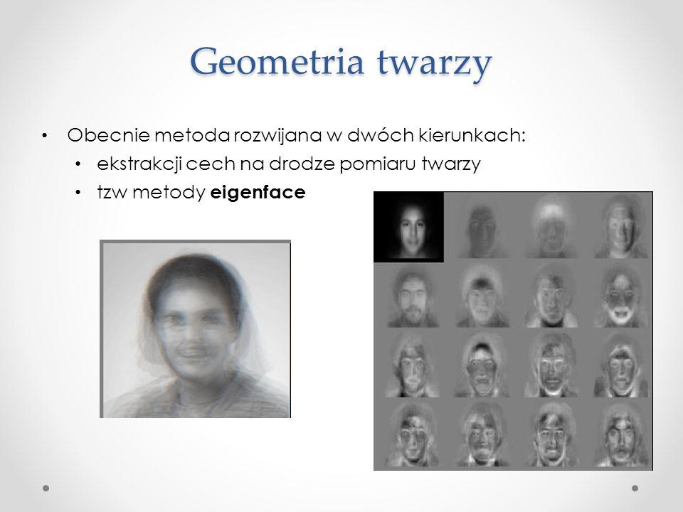 Geometria twarzy Obecnie metoda rozwijana w dwóch kierunkach: