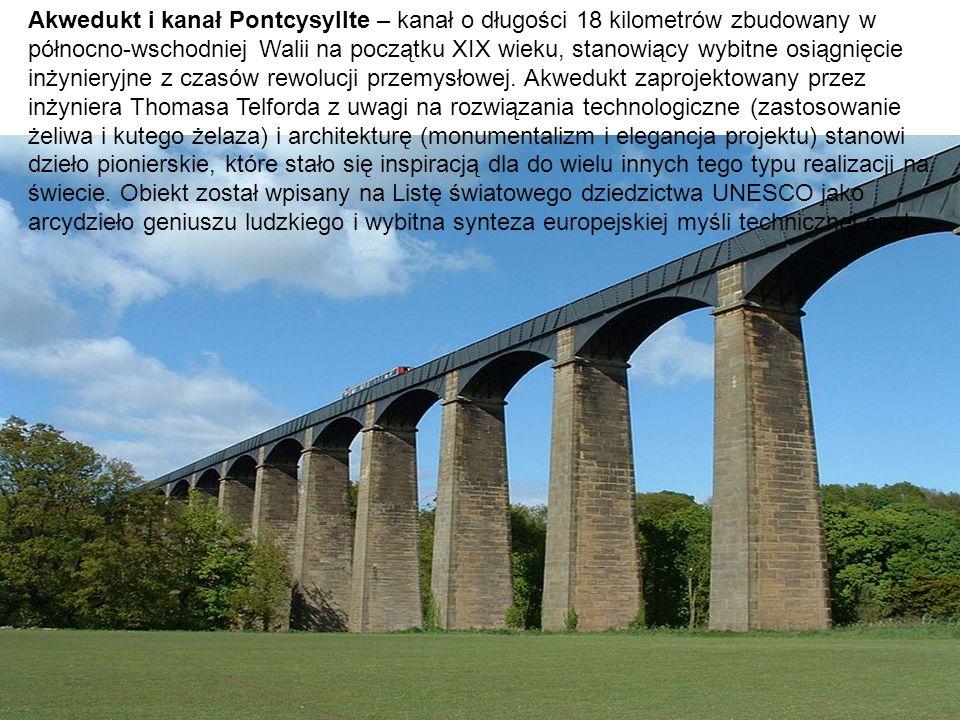 Akwedukt i kanał Pontcysyllte – kanał o długości 18 kilometrów zbudowany w północno-wschodniej Walii na początku XIX wieku, stanowiący wybitne osiągnięcie inżynieryjne z czasów rewolucji przemysłowej.