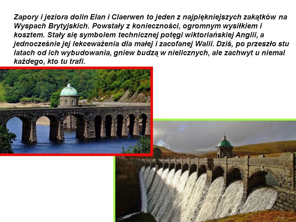 Zapory i jeziora dolin Elan i Claerwen to jeden z najpiękniejszych zakątków na Wyspach Brytyjskich.