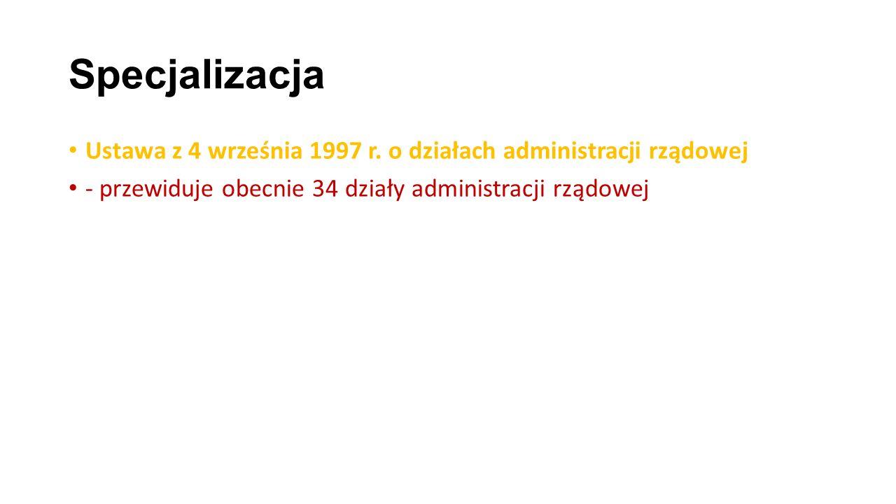 Specjalizacja Ustawa z 4 września 1997 r. o działach administracji rządowej.