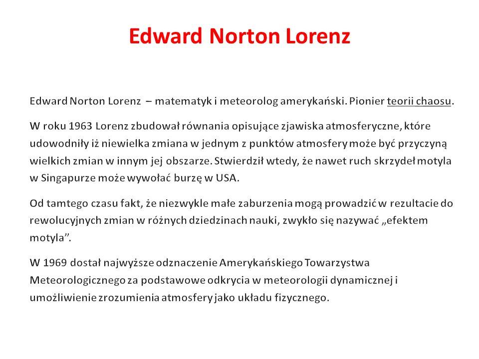 Edward Norton Lorenz Edward Norton Lorenz – matematyk i meteorolog amerykański. Pionier teorii chaosu.