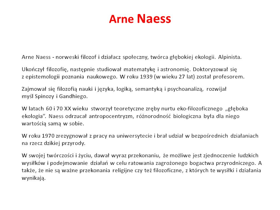 Arne Naess Arne Naess - norweski filozof i działacz społeczny, twórca głębokiej ekologii. Alpinista.