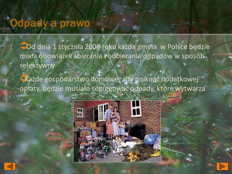 Odpady a prawo Od dnia 1 stycznia 2008 roku każda gmina w Polsce będzie miała obowiązek zbierania i odbierania odpadów w sposób selektywny.