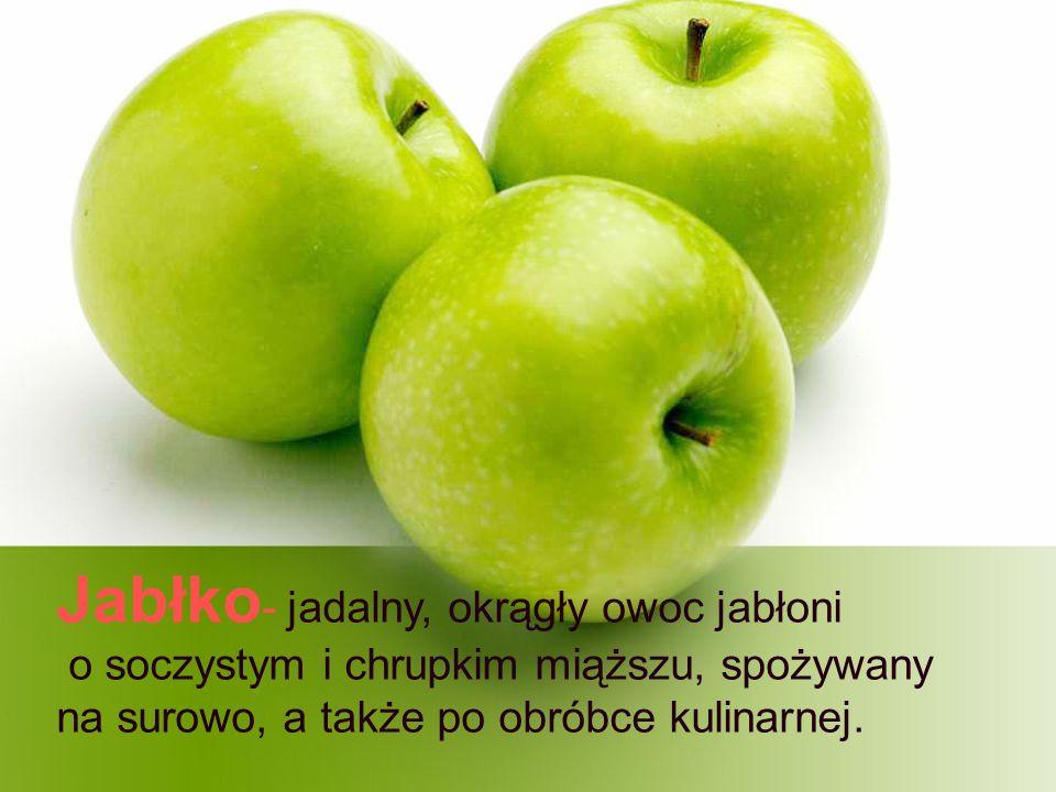 Jabłko- jadalny, okrągły owoc jabłoni