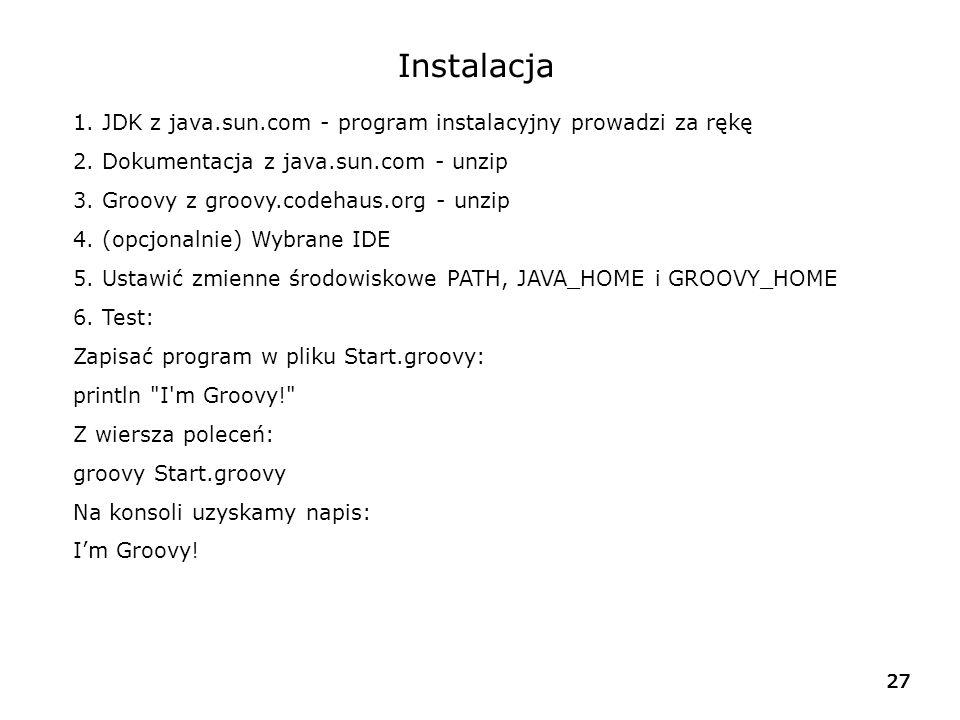 Instalacja 1. JDK z java.sun.com - program instalacyjny prowadzi za rękę. 2. Dokumentacja z java.sun.com - unzip.