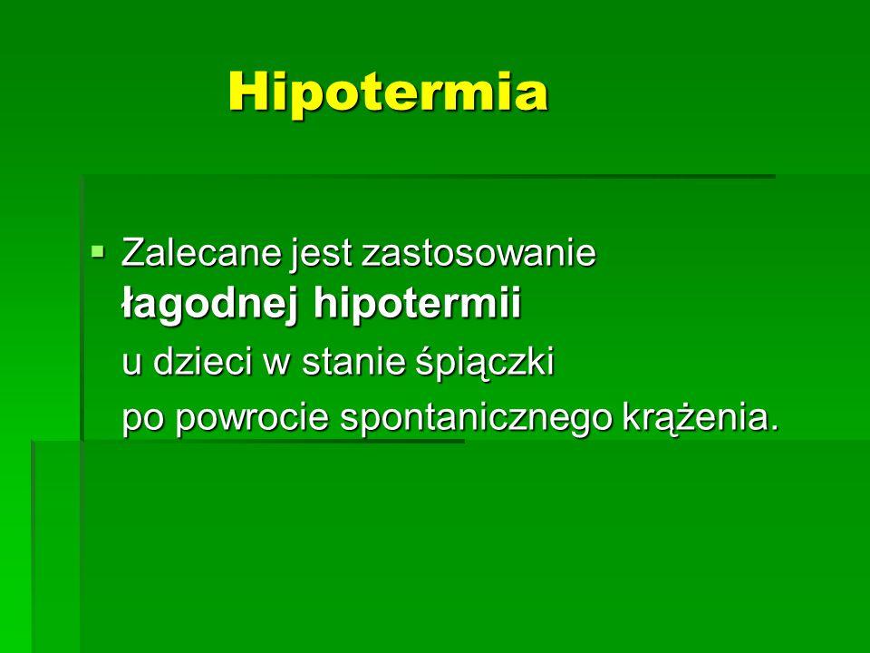 Hipotermia Zalecane jest zastosowanie łagodnej hipotermii