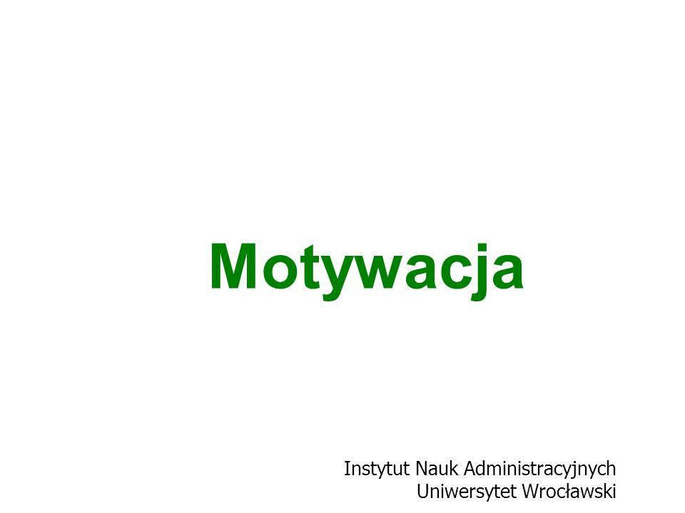 Motywacja Instytut Nauk Administracyjnych Uniwersytet Wrocławski
