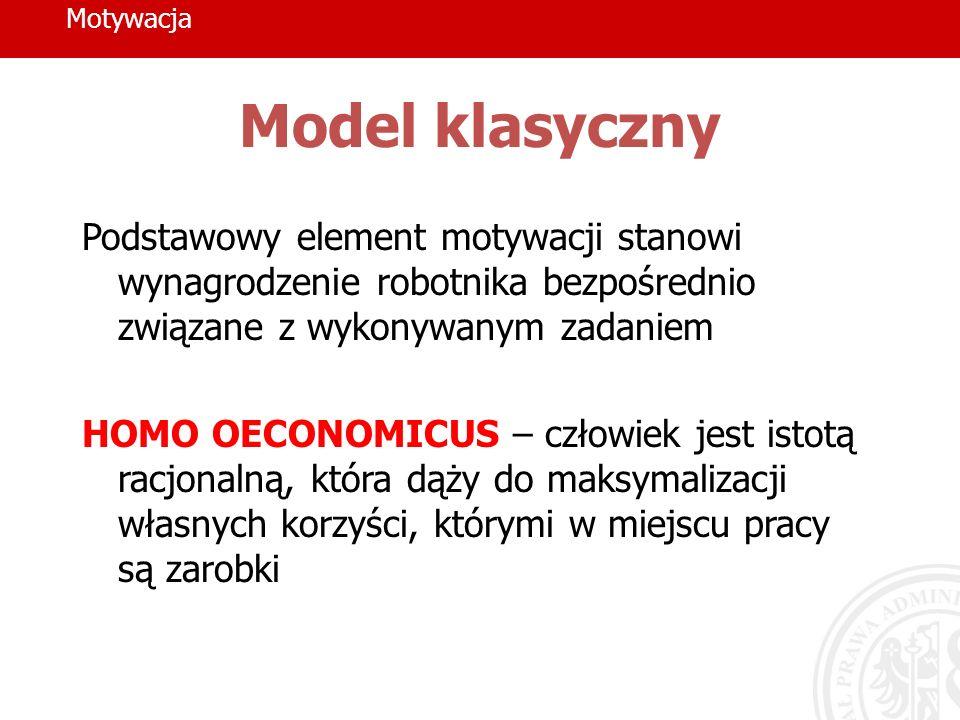 Motywacja Model klasyczny. Podstawowy element motywacji stanowi wynagrodzenie robotnika bezpośrednio związane z wykonywanym zadaniem.