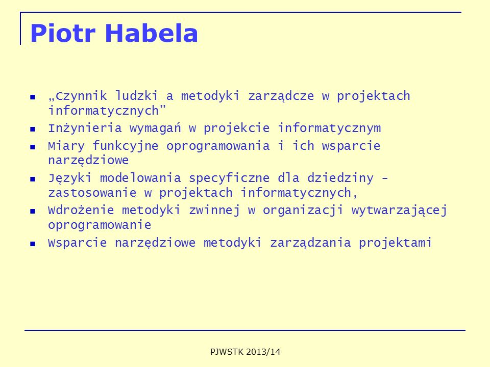 """Piotr Habela """"Czynnik ludzki a metodyki zarządcze w projektach informatycznych Inżynieria wymagań w projekcie informatycznym."""