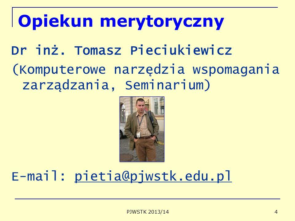 Opiekun merytoryczny Dr inż. Tomasz Pieciukiewicz (Komputerowe narzędzia wspomagania zarządzania, Seminarium) E-mail: pietia@pjwstk.edu.pl