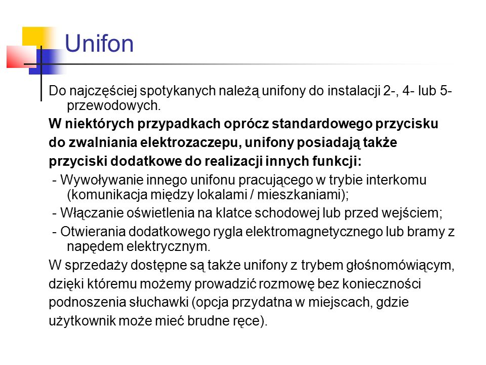 Unifon Do najczęściej spotykanych należą unifony do instalacji 2-, 4- lub 5- przewodowych. W niektórych przypadkach oprócz standardowego przycisku.