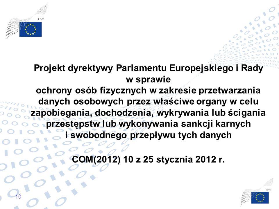 Projekt dyrektywy Parlamentu Europejskiego i Rady w sprawie ochrony osób fizycznych w zakresie przetwarzania danych osobowych przez właściwe organy w celu zapobiegania, dochodzenia, wykrywania lub ścigania przestępstw lub wykonywania sankcji karnych i swobodnego przepływu tych danych COM(2012) 10 z 25 stycznia 2012 r.