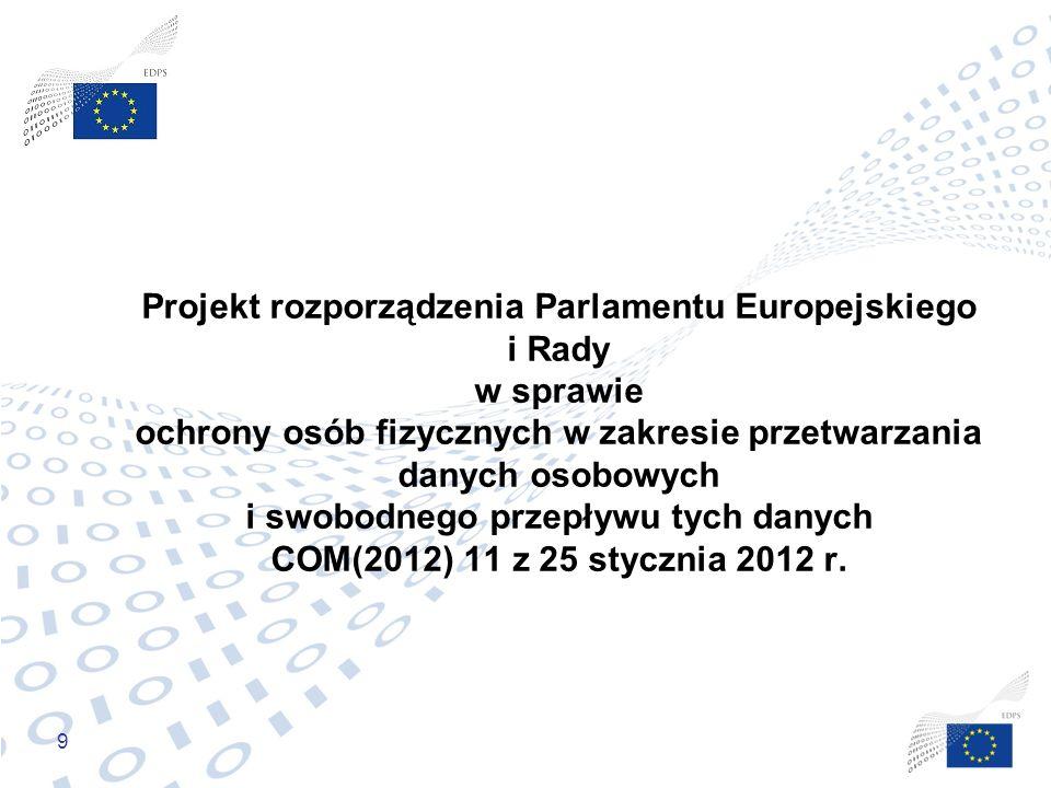 Projekt rozporządzenia Parlamentu Europejskiego i Rady w sprawie ochrony osób fizycznych w zakresie przetwarzania danych osobowych i swobodnego przepływu tych danych COM(2012) 11 z 25 stycznia 2012 r.