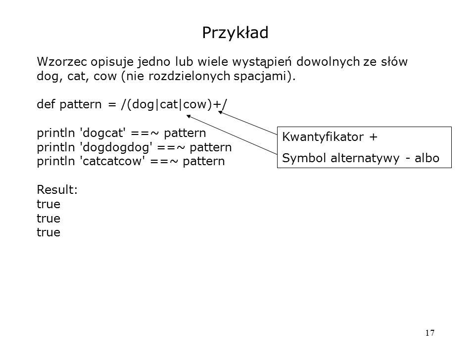 Przykład Wzorzec opisuje jedno lub wiele wystąpień dowolnych ze słów dog, cat, cow (nie rozdzielonych spacjami).