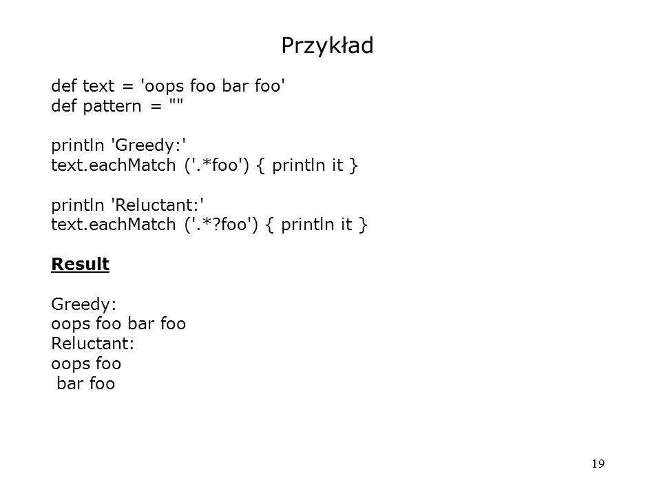 Przykład def text = oops foo bar foo def pattern =