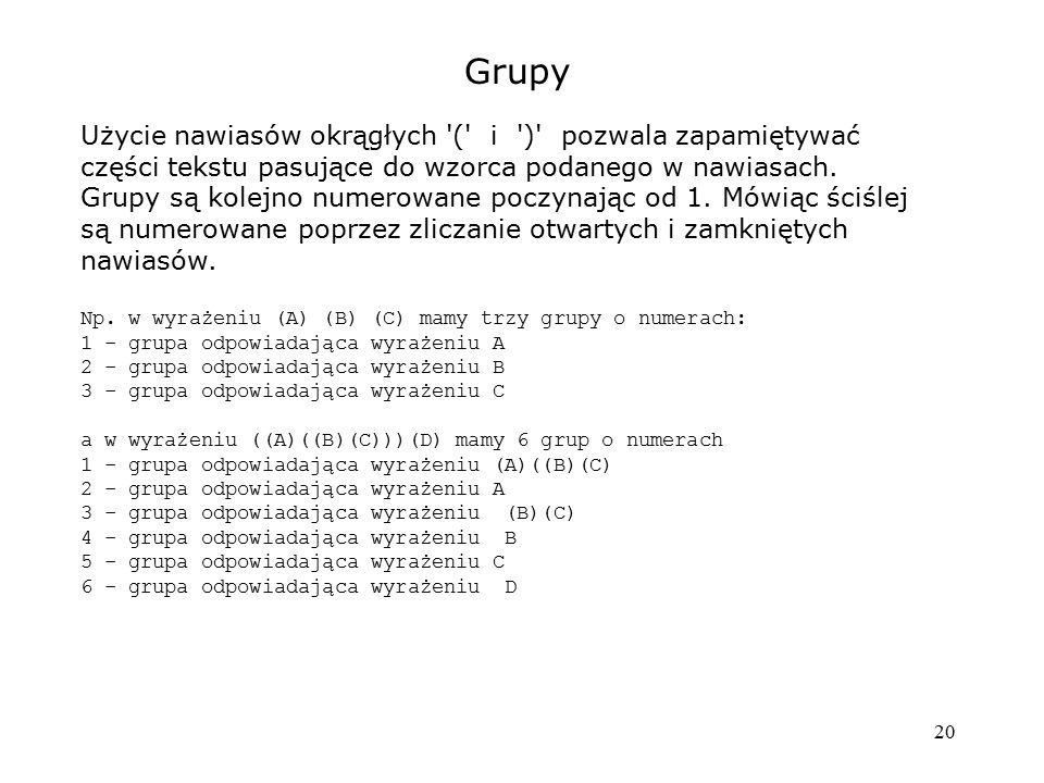 Grupy Użycie nawiasów okrągłych ( i ) pozwala zapamiętywać części tekstu pasujące do wzorca podanego w nawiasach.