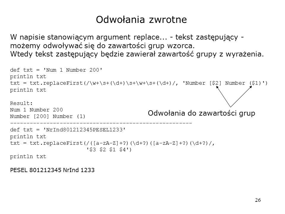 Odwołania zwrotne W napisie stanowiącym argument replace... - tekst zastępujący - możemy odwoływać się do zawartości grup wzorca.