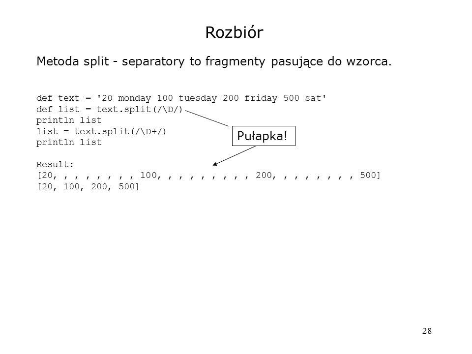 Rozbiór Metoda split - separatory to fragmenty pasujące do wzorca.