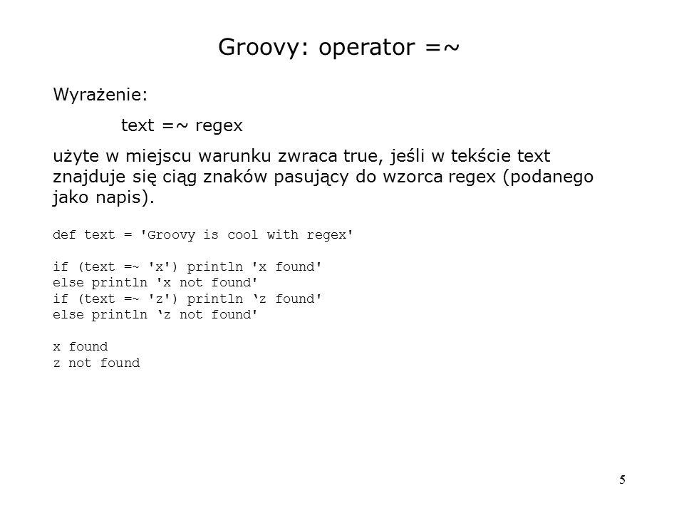 Groovy: operator =~ Wyrażenie: text =~ regex