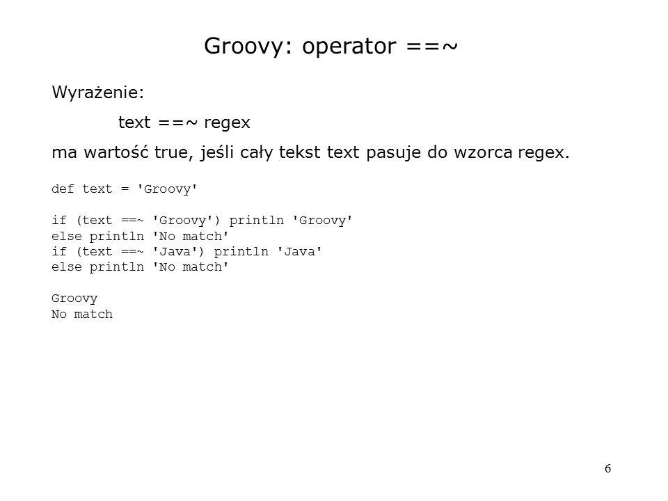 Groovy: operator ==~ Wyrażenie: text ==~ regex