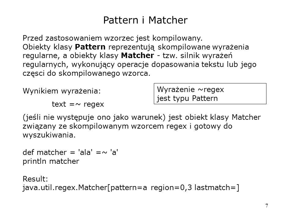 Pattern i Matcher Przed zastosowaniem wzorzec jest kompilowany.