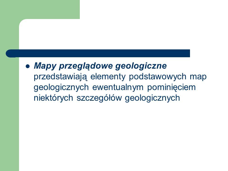 Mapy przeglądowe geologiczne przedstawiają elementy podstawowych map geologicznych ewentualnym pominięciem niektórych szczegółów geologicznych