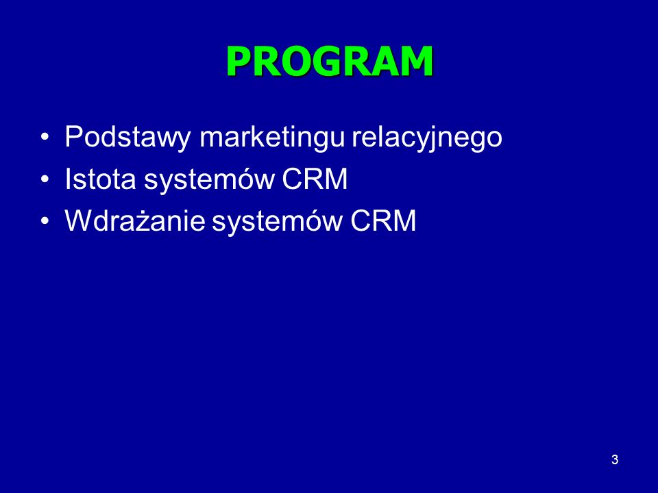 PROGRAM Podstawy marketingu relacyjnego Istota systemów CRM