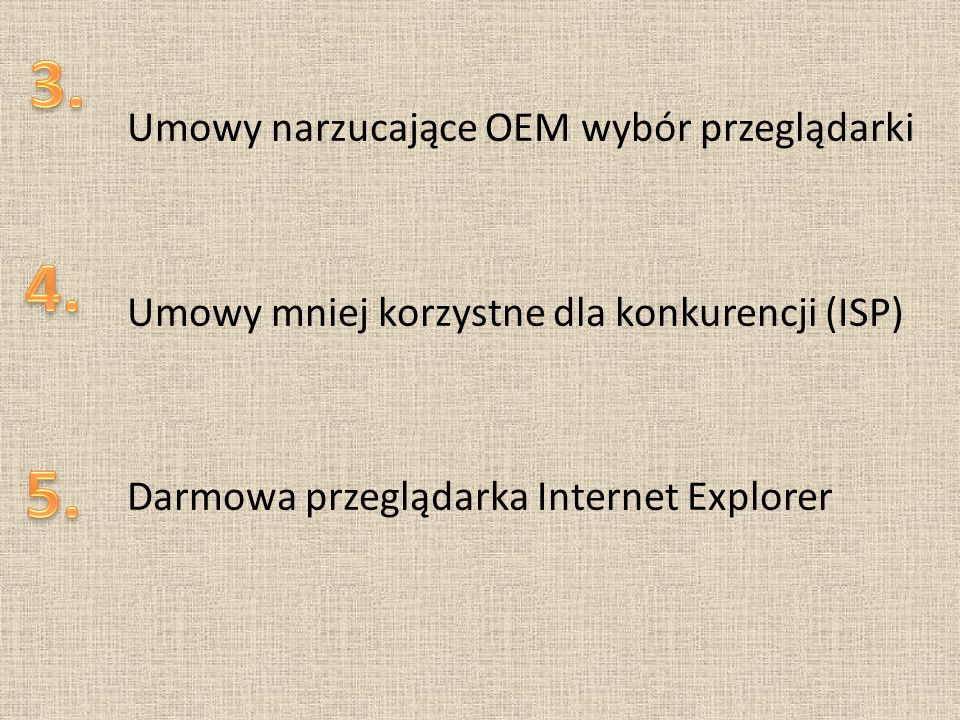 3. Umowy narzucające OEM wybór przeglądarki Umowy mniej korzystne dla konkurencji (ISP) Darmowa przeglądarka Internet Explorer