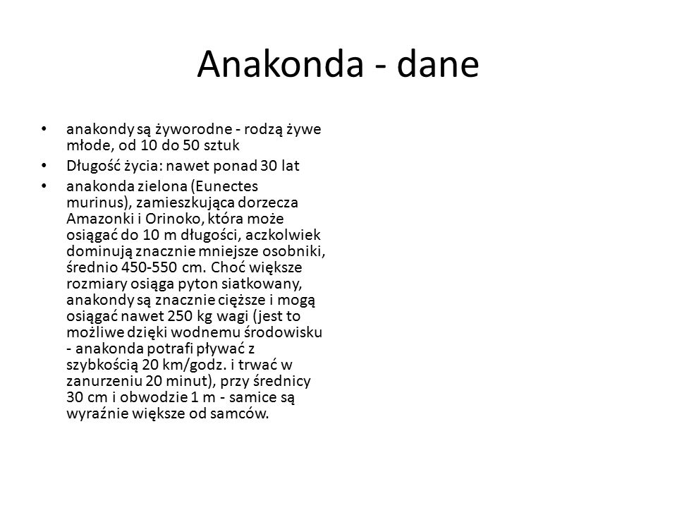 Anakonda - dane anakondy są żyworodne - rodzą żywe młode, od 10 do 50 sztuk. Długość życia: nawet ponad 30 lat.
