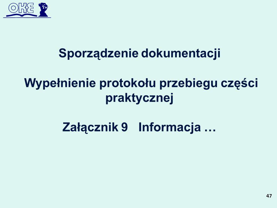 Sporządzenie dokumentacji Wypełnienie protokołu przebiegu części praktycznej Załącznik 9 Informacja …