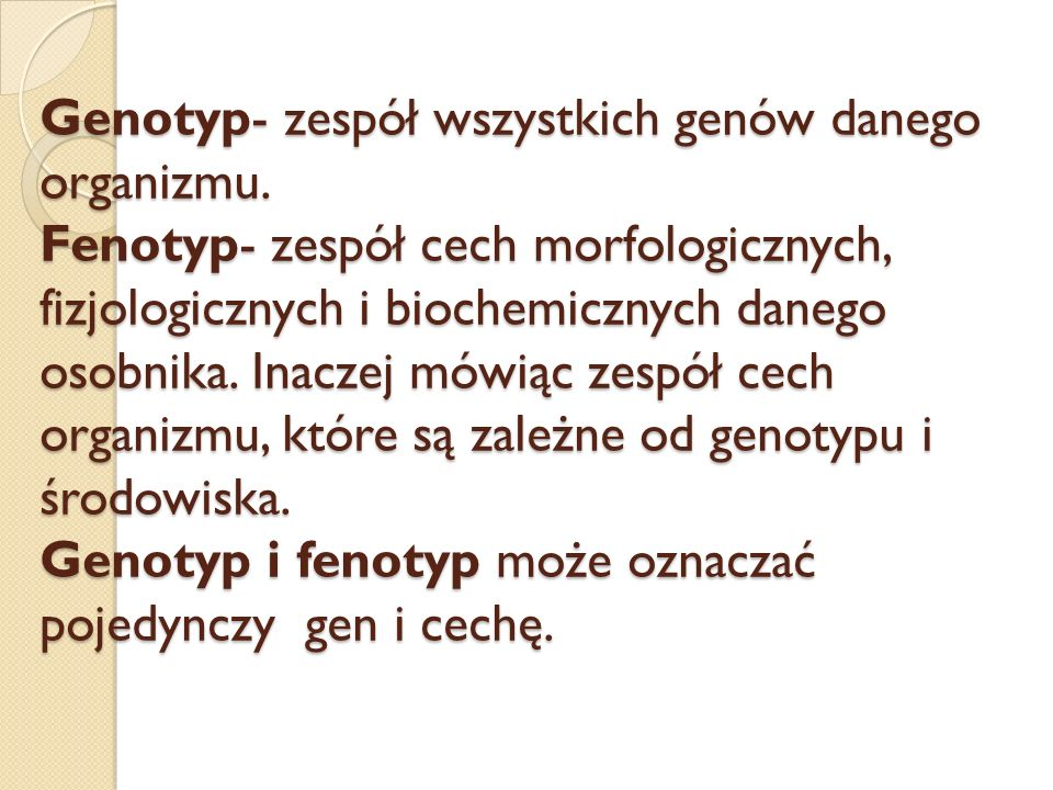 Genotyp- zespół wszystkich genów danego organizmu