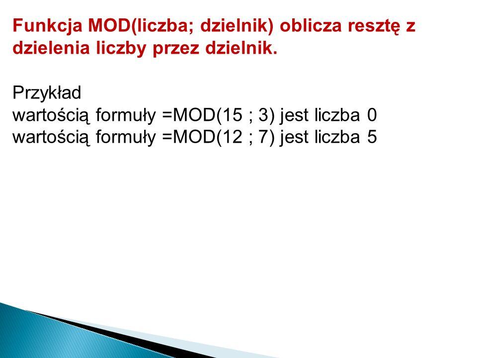 Funkcja MOD(liczba; dzielnik) oblicza resztę z dzielenia liczby przez dzielnik.