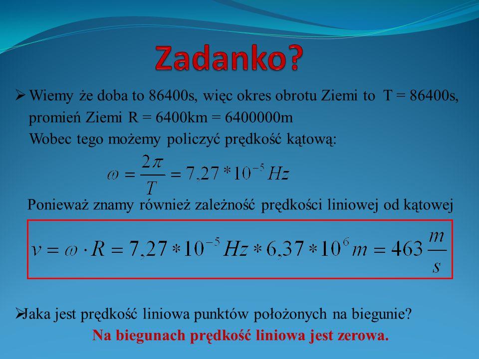 Na biegunach prędkość liniowa jest zerowa.