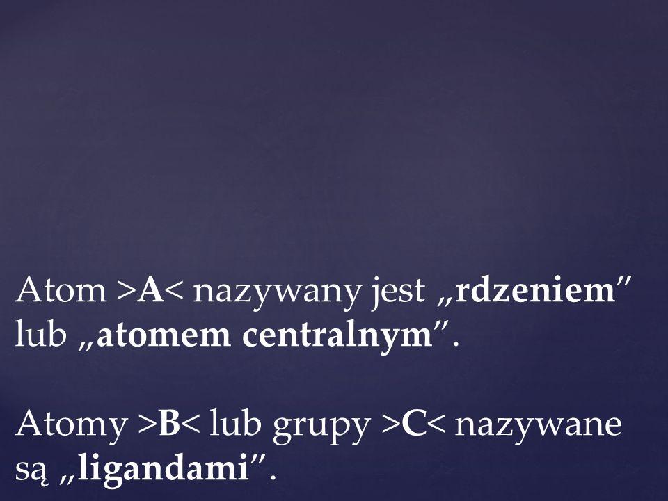 """Atom >A< nazywany jest """"rdzeniem lub """"atomem centralnym"""