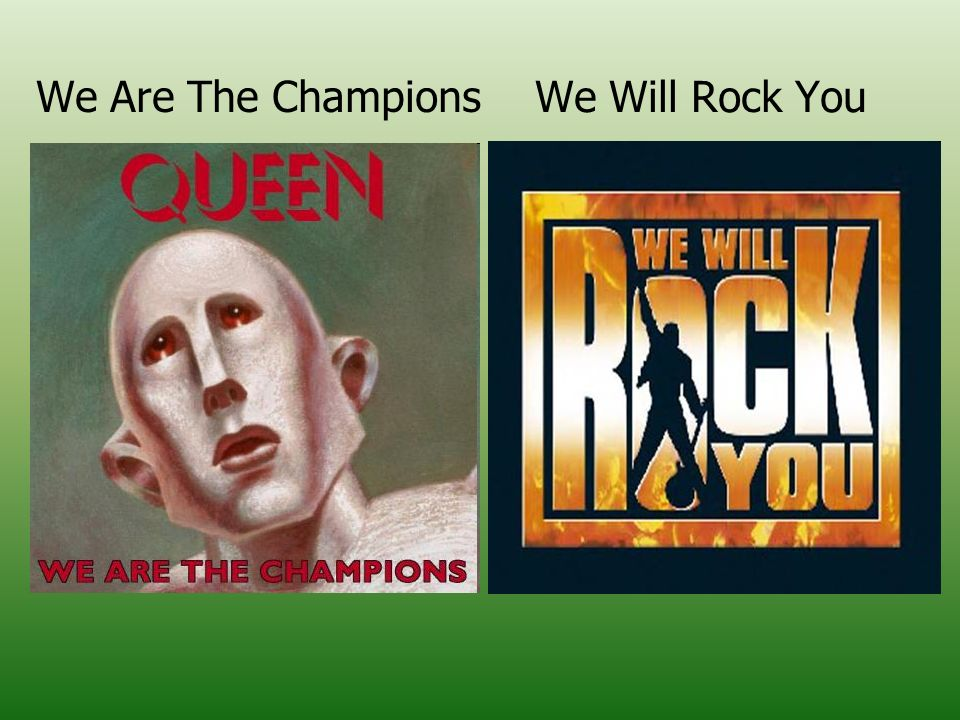 We Are The Champions We Will Rock You