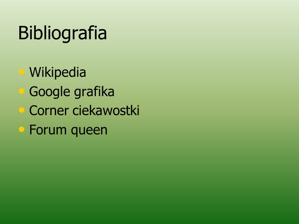Bibliografia Wikipedia Google grafika Corner ciekawostki Forum queen