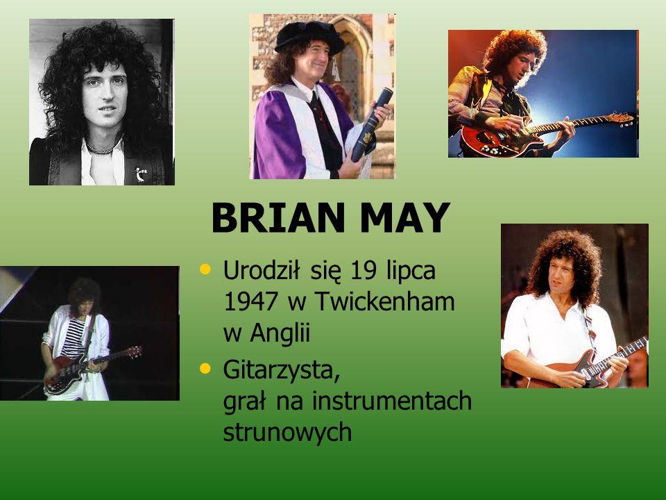 BRIAN MAY Urodził się 19 lipca 1947 w Twickenham w Anglii