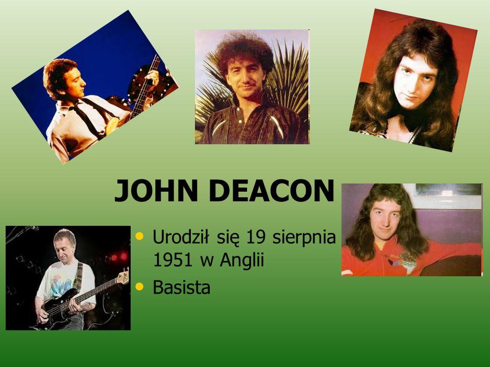 JOHN DEACON Urodził się 19 sierpnia 1951 w Anglii Basista