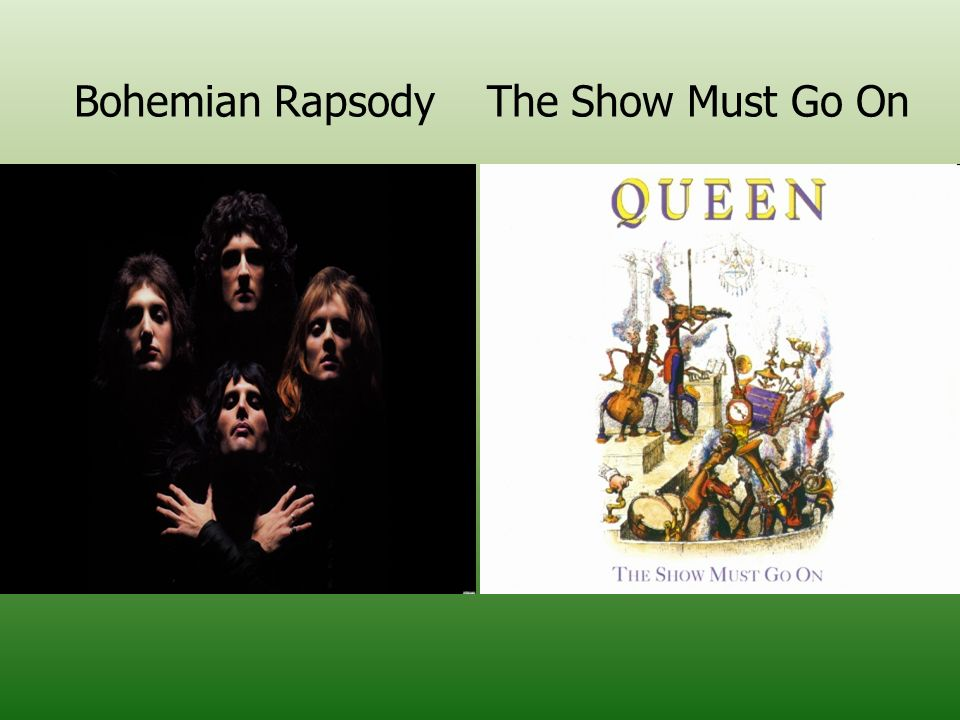 Bohemian Rapsody The Show Must Go On