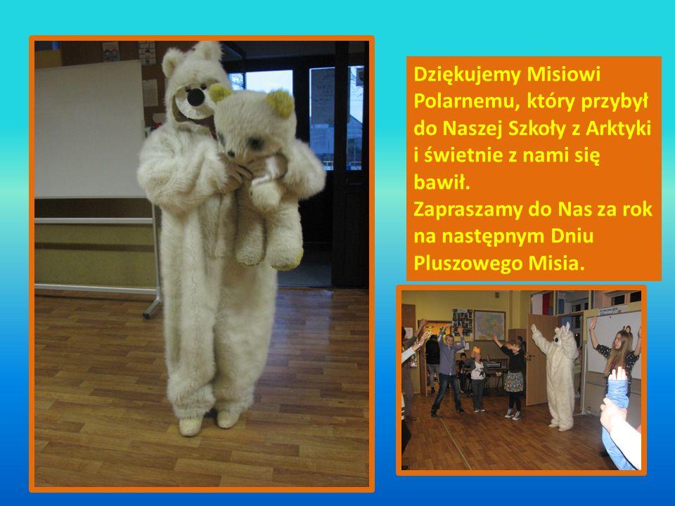 Dziękujemy Misiowi Polarnemu, który przybył do Naszej Szkoły z Arktyki i świetnie z nami się bawił.