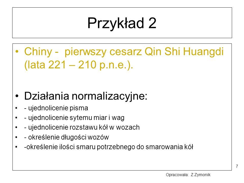 Przykład 2 Chiny - pierwszy cesarz Qin Shi Huangdi (lata 221 – 210 p.n.e.). Działania normalizacyjne: