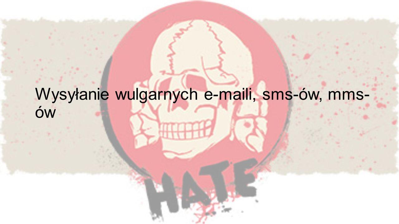 Wysyłanie wulgarnych e-maili, sms-ów, mms-ów